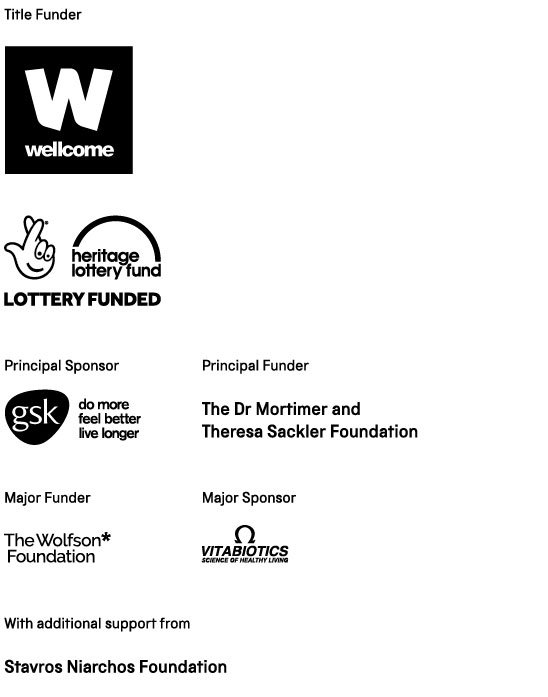 Medicine sponsors: Wellcome, HLF, GSK, The Wolfson Foundation, Vitabiotics, The Dr Mortimer and Theresa Sackler Foundation